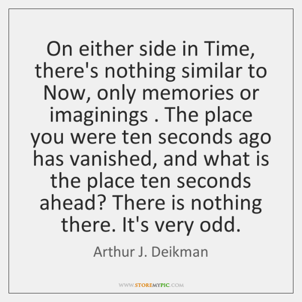 On either side in Time, there's nothing similar to Now, only memories ...