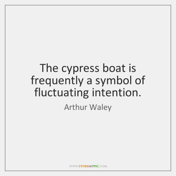 The cypress boat is frequently a symbol of fluctuating intention.
