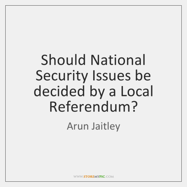 Should National Security Issues be decided by a Local Referendum?