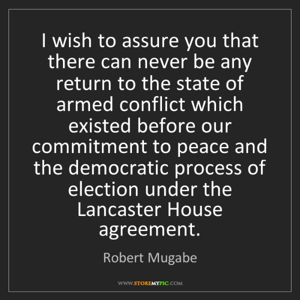Robert Mugabe: I wish to assure you that there can never be any return...