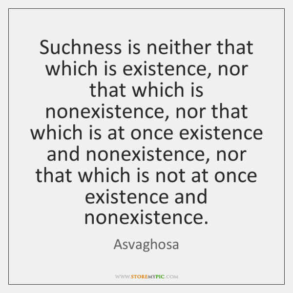 Suchness is neither that which is existence, nor that which is nonexistence, ...