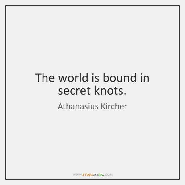The world is bound in secret knots.