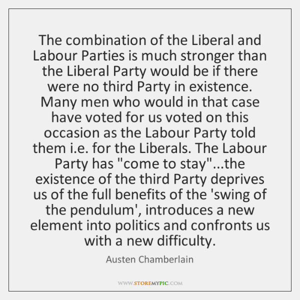 The combination of the Liberal and Labour Parties is much stronger than ...