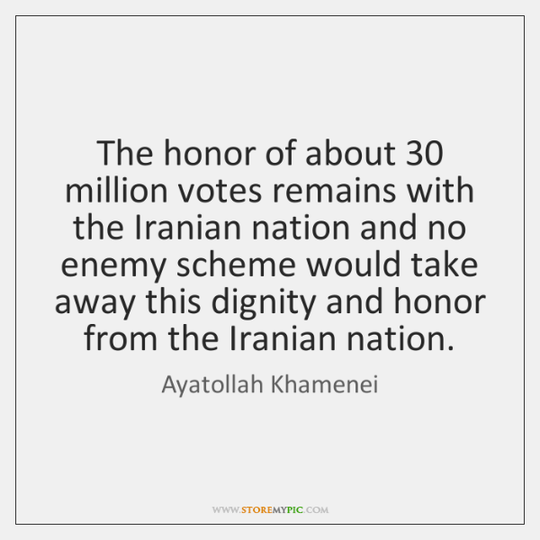 The honor of about 30 million votes remains with the Iranian nation and ...