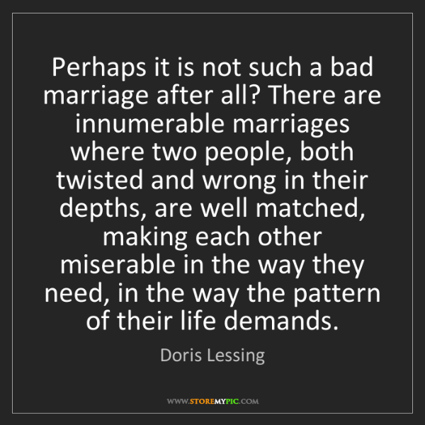 Doris Lessing: Perhaps it is not such a bad marriage after all? There...