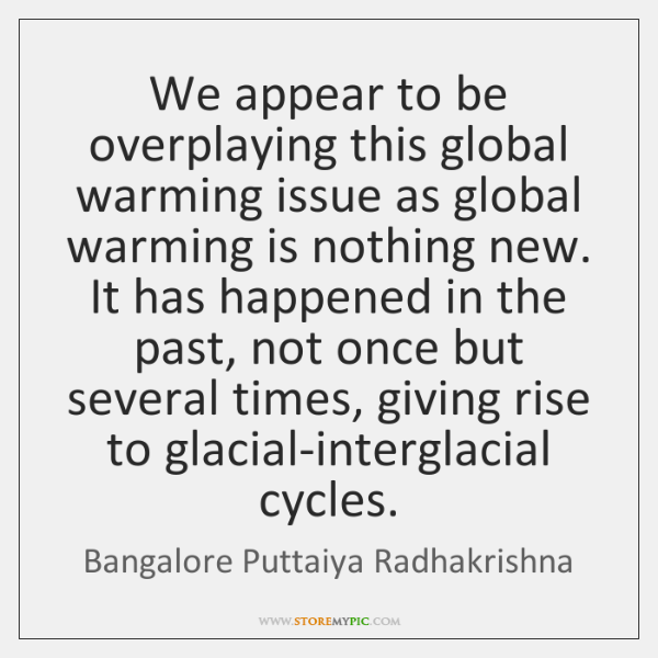 We appear to be overplaying this global warming issue as global warming ...