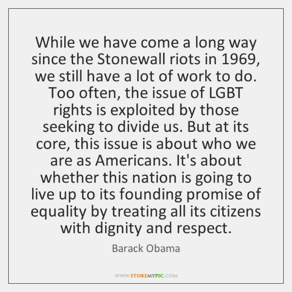 While We Have Come A Long Way Since The Stonewall Riots In 1969