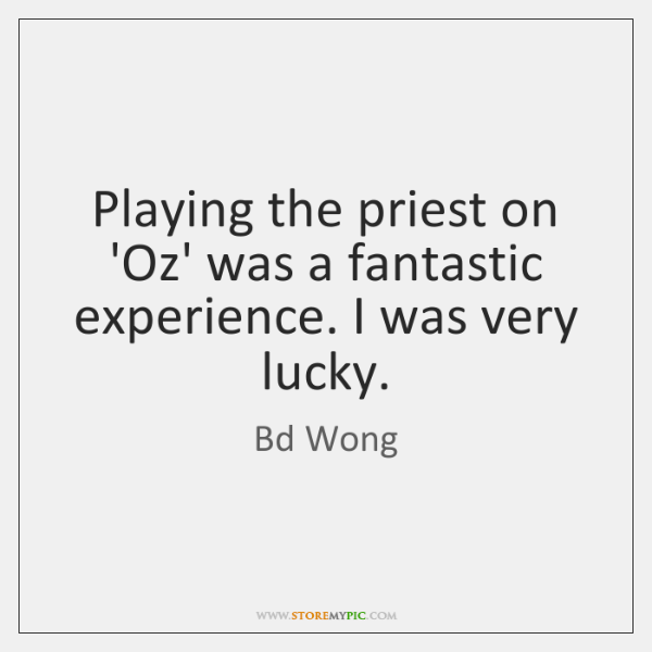 Playing the priest on 'Oz' was a fantastic experience. I was very ...