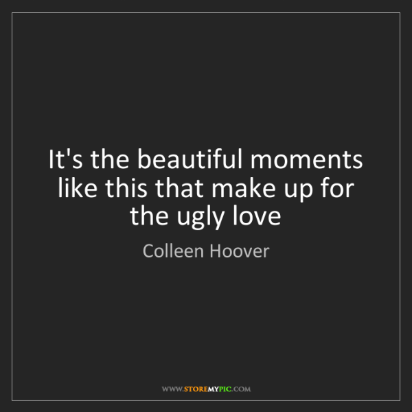 Colleen Hoover: It's the beautiful moments like this that make up for...