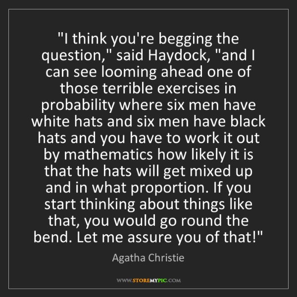 "Agatha Christie: ""I think you're begging the question,"" said Haydock,..."
