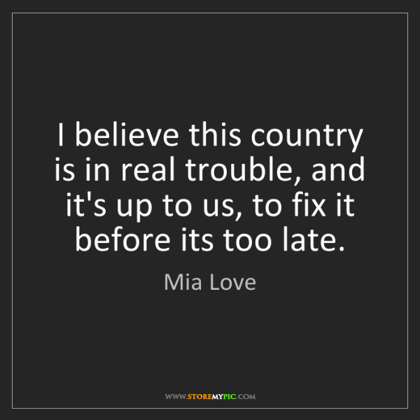 Mia Love: I believe this country is in real trouble, and it's up...