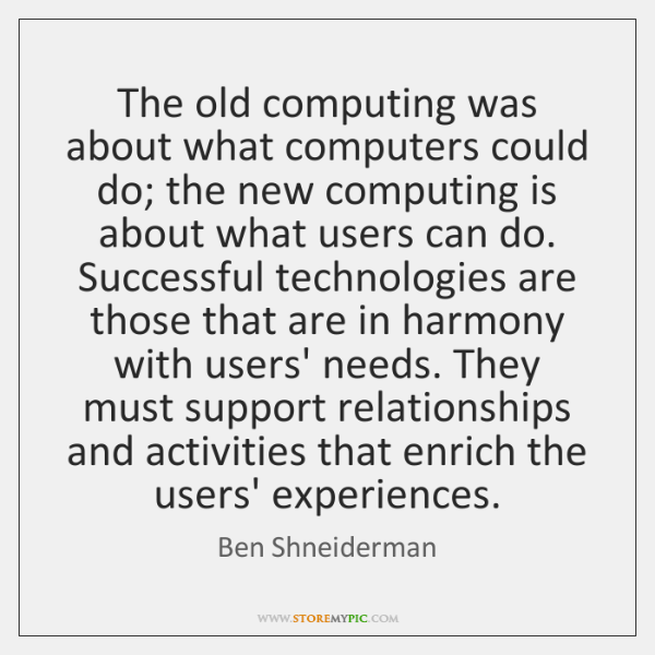 The old computing was about what computers could do; the new computing ...