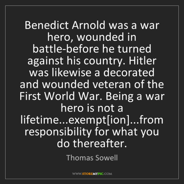 Thomas Sowell: Benedict Arnold was a war hero, wounded in battle-before...