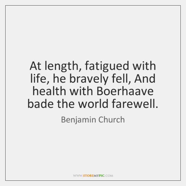 At length, fatigued with life, he bravely fell, And health with Boerhaave ...