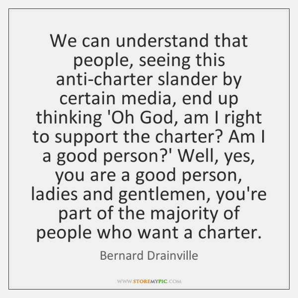 We can understand that people, seeing this anti-charter slander by certain media, ...