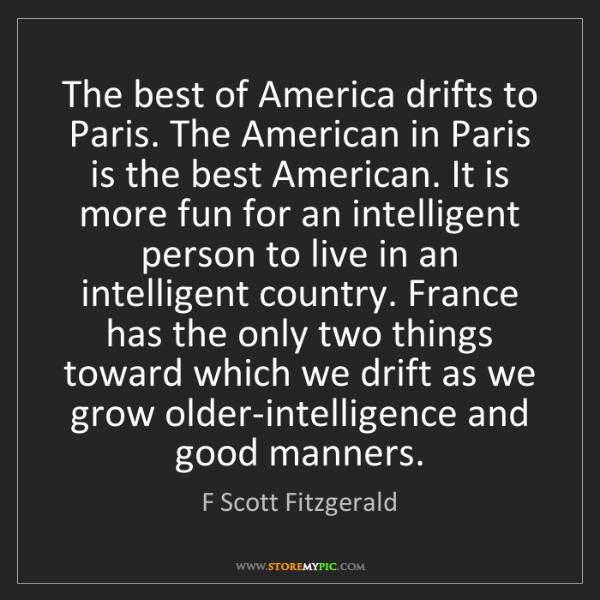 F Scott Fitzgerald: The best of America drifts to Paris. The American in...