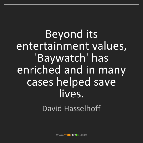 David Hasselhoff: Beyond its entertainment values, 'Baywatch' has enriched...