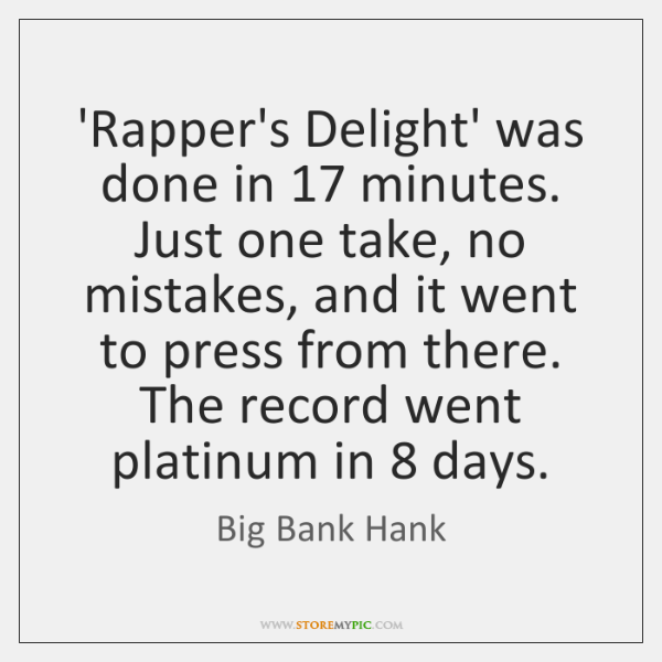 'Rapper's Delight' was done in 17 minutes. Just one take, no mistakes, and ...