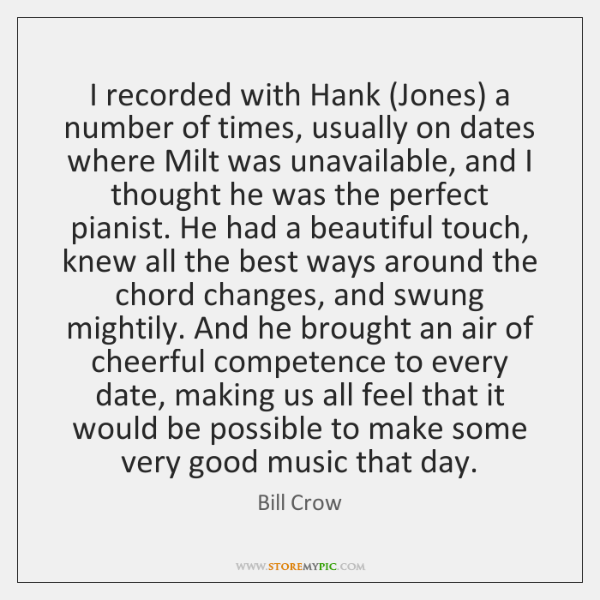 I recorded with Hank (Jones) a number of times, usually on dates ...