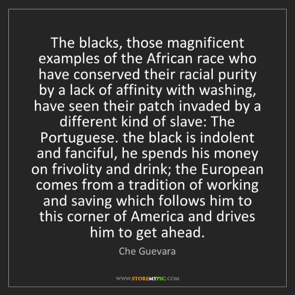 Che Guevara: The blacks, those magnificent examples of the African...