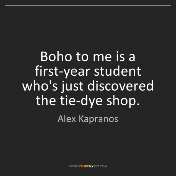Alex Kapranos: Boho to me is a first-year student who's just discovered...