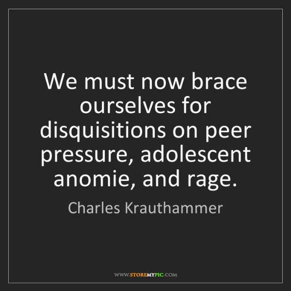 Charles Krauthammer: We must now brace ourselves for disquisitions on peer...