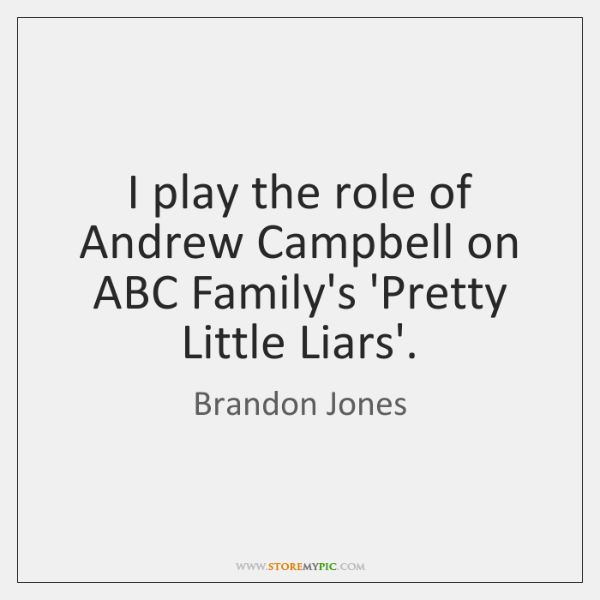 I play the role of Andrew Campbell on ABC Family's 'Pretty Little ...