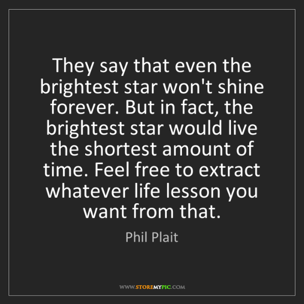 Phil Plait: They say that even the brightest star won't shine forever....