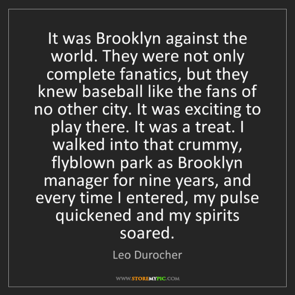 Leo Durocher: It was Brooklyn against the world. They were not only...