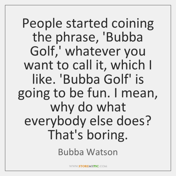 Bubba Watson Quotes - - StoreMyPic
