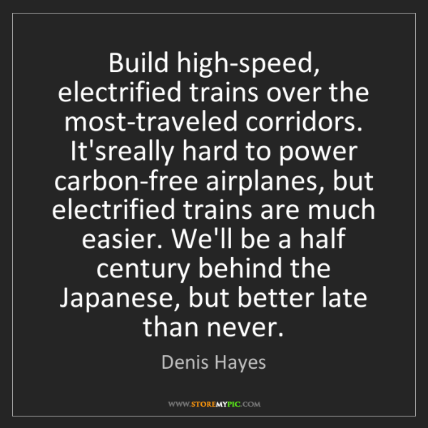 Denis Hayes: Build high-speed, electrified trains over the most-traveled...