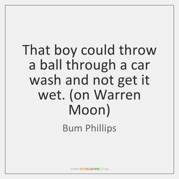 That boy could throw a ball through a car wash and not ...