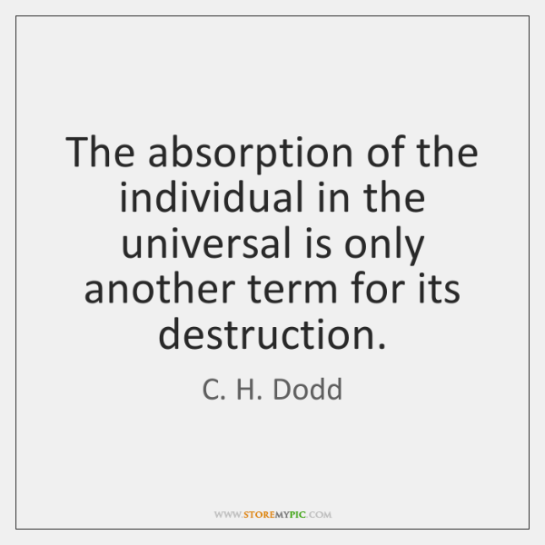 The absorption of the individual in the universal is only another term ...