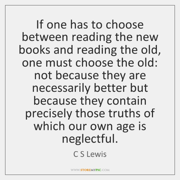If one has to choose between reading the new books and reading ...