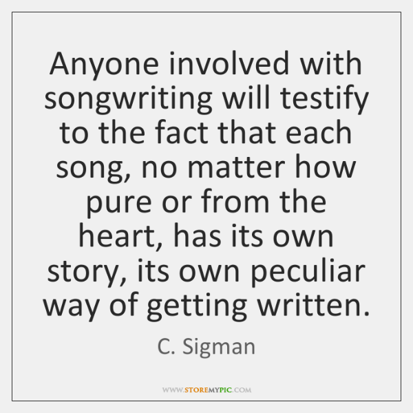 Anyone involved with songwriting will testify to the fact that each song, ...