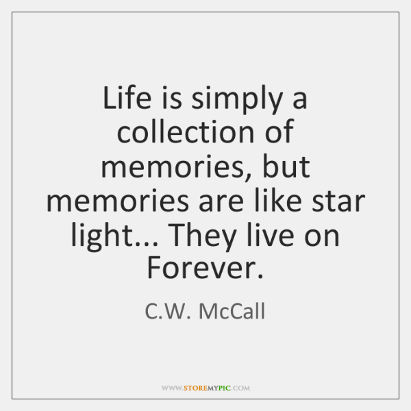 Life is simply a collection of memories, but memories are like star ...