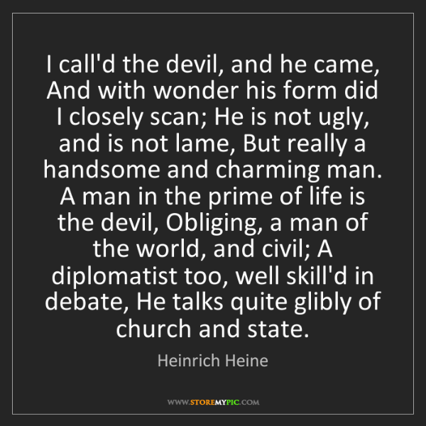 Heinrich Heine: I call'd the devil, and he came, And with wonder his...
