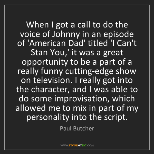 Paul Butcher: When I got a call to do the voice of Johnny in an episode...