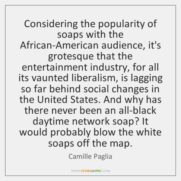 Considering the popularity of soaps with the African-American audience, it's grotesque that ...