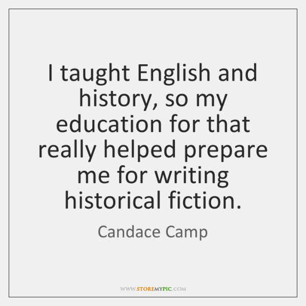I taught English and history, so my education for that really helped ...