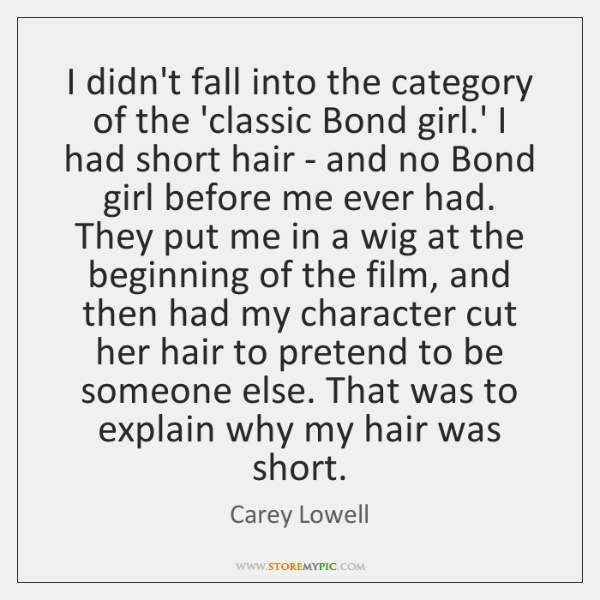 I didn't fall into the category of the 'classic Bond girl.' ...
