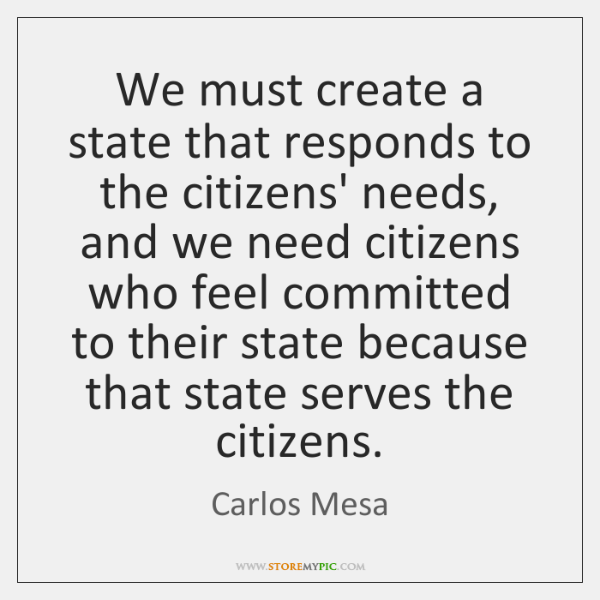 We must create a state that responds to the citizens' needs, and ...