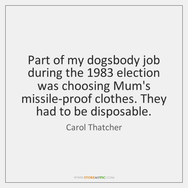 Part of my dogsbody job during the 1983 election was choosing Mum's missile-proof ...