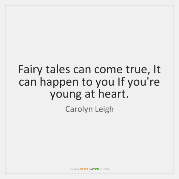 Fairy tales can come true, It can happen to you If you're ...