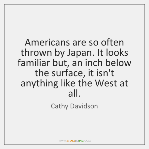 Americans are so often thrown by Japan. It looks familiar but, an ...