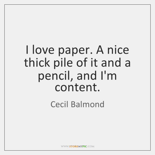I love paper. A nice thick pile of it and a pencil, ...