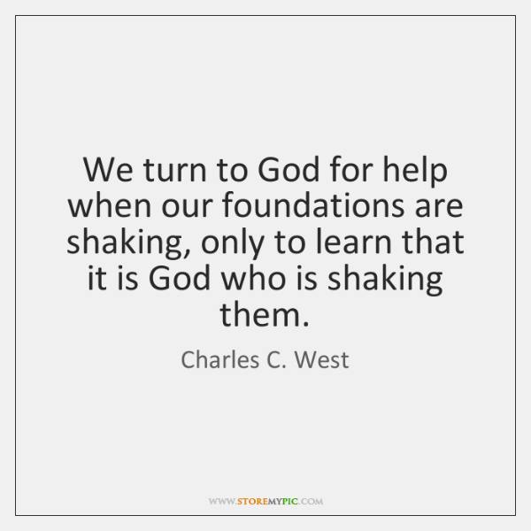 We turn to God for help when our foundations are shaking, only ...