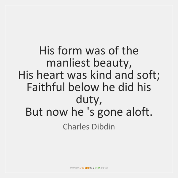 His form was of the manliest beauty,   His heart was kind and ...