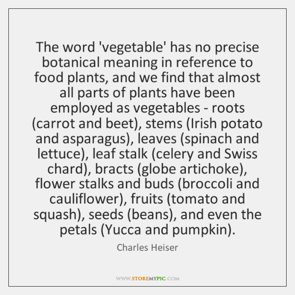 The word 'vegetable' has no precise botanical meaning in reference to food ...
