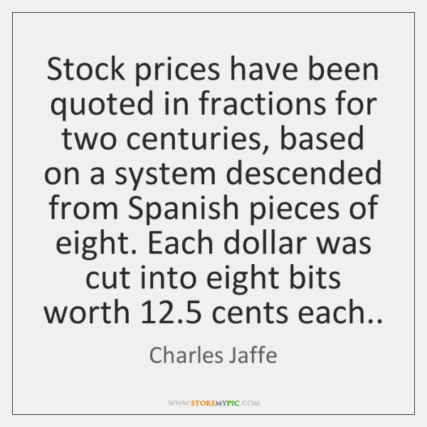 Stock prices have been quoted in fractions for two centuries, based on ...